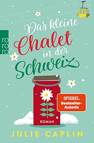 Das kleine Chalet in der Schweiz (Romantic Escapes 6)