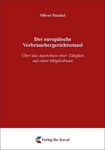 Der europäische Verbrauchergerichtsstand: Über das Ausrichten einer Tätigkeit auf einen Mitgliedstaat (Schriften zum Zivilprozessrecht)