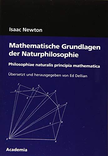 Mathematische Grundlagen der Naturphilosophie. 4. Auflage: Philosophiae naturalis principia mathematica