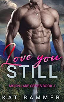 Love You Still: A Small-Town Second-Chance Romantic Suspense Novel (Moon Lake Series Book 1) by [Kat Bammer]