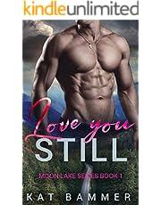 Love You Still: A Small-Town Second-Chance Romantic Suspense Novel (Moon Lake Series Book 1)