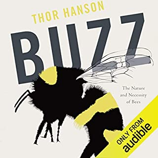 Buzz     The Nature and Necessity of Bees              By:                                                                                                                                 Thor Hanson                               Narrated by:                                                                                                                                 Brant Pope                      Length: 7 hrs and 5 mins     5 ratings     Overall 4.2