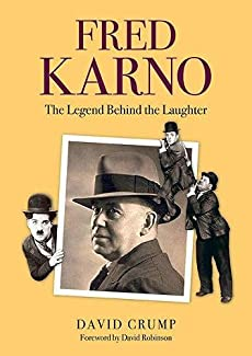 David Crump - Fred Karno: The Legend Behind The Laughter