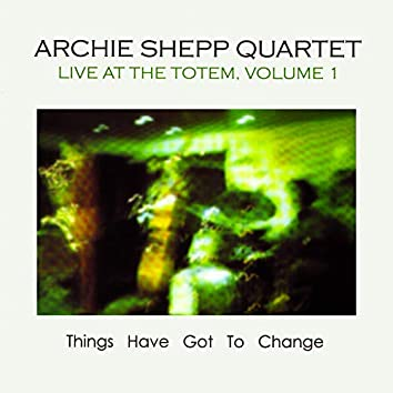 Things Have Got to Change: Live at the Totem, Vol. 1