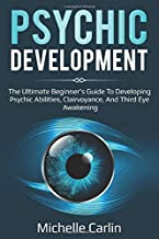 Psychic Development: The Ultimate Beginner's Guide to developing psychic abilities, clairvoyance, and third eye awakening
