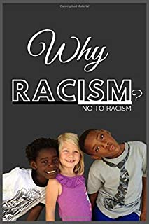 Why Racism ?: No to racism,A Black Man ,Why It's So Hard for White People to Talk About Racism?,We're the Same ,We're Diff...