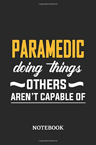 Paramedic Doing Things Others Aren't Capable of Notebook: 6x9 inches - 110 graph paper, quad ruled, squared, grid paper pages • Greatest Passionate Office Job Journal Utility • Gift, Present Idea