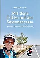 Mit dem E-Bike auf der Seidenstrasse: 2 Akkus, 17 Laender, 16 000 Kilometer