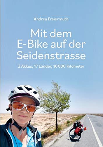 Mit dem E-Bike auf der Seidenstrasse: 2 Akkus, 17 Länder, 16 000 Kilometer