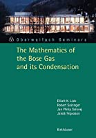 The Mathematics of the Bose Gas and its Condensation (Oberwolfach Seminars) (Oberwolfach Seminars, 34)
