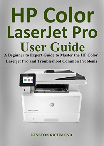Hp Color LaserJet Pro User Guide: A Beginner to Expert Guide to Master the HP Color Laserjet Pro and Troubleshoot common Problems (English Edition)