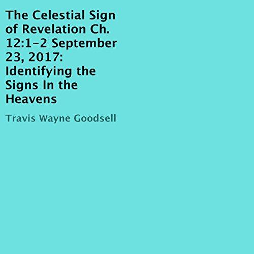 The Celestial Sign of Revelation Ch. 12:1-2 September 23, 2017 audiobook cover art