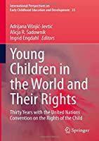 Young Children in the World and Their Rights: Thirty Years with the United Nations Convention on the Rights of the Child (International Perspectives on Early Childhood Education and Development, 35)