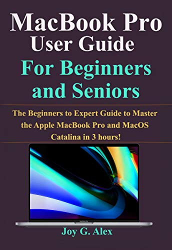 Macbook Pro User Guide For Beginners and Seniors: Updated Manual With Tips & Tricks To Operate MacOS Catalina Like a Pro (English Edition)