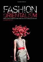 Fashion and Orientalism: Dress, Textiles and Culture from the 17th to the 21st Century by Adam Geczy(2013-02-28)