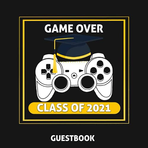 Game Over Class of 2021 Graduation guestbook: Sign in for Party Black Gold Cover Guests Write Name a