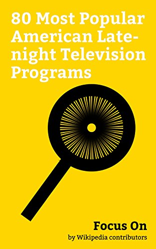 Focus On: 80 Most Popular American Late-night Television Programs: Last Week Tonight with John Oliver, The Daily Show, The Tonight Show, The Late Late ... Tonight Show Starrin... (English Edition)