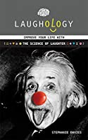 Laughology: Improve Your Life With the Science of Laughter