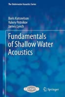 Fundamentals of Shallow Water Acoustics (The Underwater Acoustics Series)