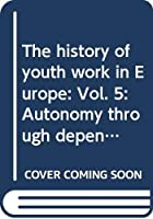The history of youth work in Europe: Vol. 5: Autonomy through dependency - histories of co-operation, conflict and innovation in youth work