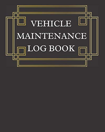 Vehicle Maintenance Log Book: 8 x 10 - 120 pages, Repairs And Maintenance Record Book for Cars, Trucks, Motorcycles and Other Vehicles with Parts List and Mileage Log.