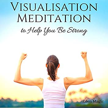 Visualisation Meditation to Help You Be Strong