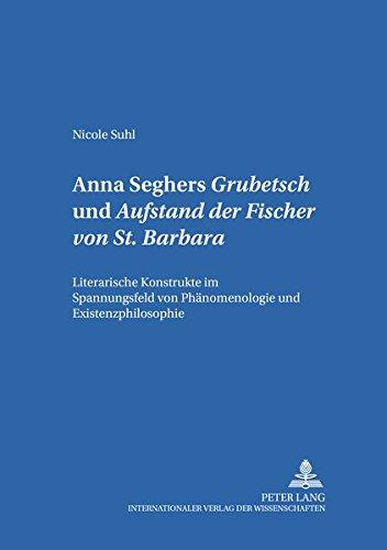 Anna Seghers: «Grubetsch» und «Aufstand der Fischer von St. Barbara»: Literarische Konstrukte im Spannungsfeld von Phänomenologie und Existenzphilosophie (Hamburger Beiträge zur Germanistik, Band 36)