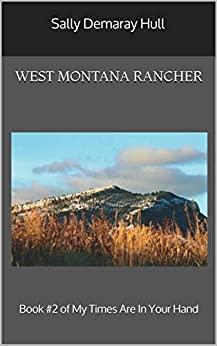 West Montana Rancher: Book #2 of My Times Are In Your Hand by [Sally Demaray Hull, Charlie Hull]