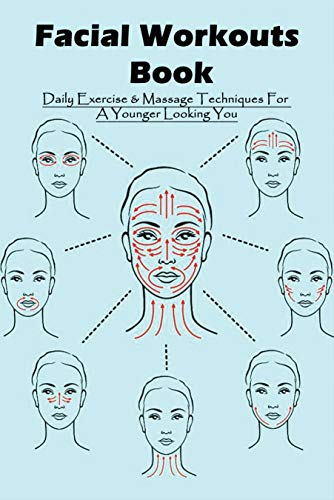 Facial Workouts Book: Daily Exercise & Massage Techniques For A Younger Looking You: Face Yoga Method Book (English Edition)