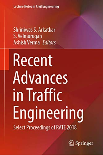 Recent Advances in Traffic Engineering: Select Proceedings of RATE 2018 (Lecture Notes in Civil Engineering, 69)