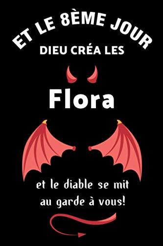 Et Le 8ème Jour Dieu Créa Les Flora Et Le Diable Se Mit Au Garde À Vous! (Journal / Agenda / Carnet de notes): Notebook ligné / Idée Cadeau pour Flora