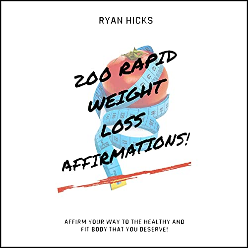 Listen 200 Rapid Weight Loss Affirmations: Affirm Your Way to the Healthy and Fit Body That You Deserve! audio book