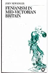 Fenianism in Mid-Victorian Britain (Socialist History of Britain): Written by John Newsinger, 1994 Edition, Publisher: Pluto Press [Paperback] Paperback