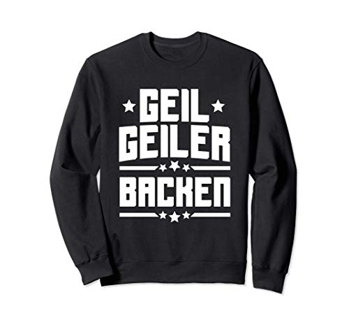 Geil Geiler Backen | Bäcker Koch Konditor Geschenk Backen Sweatshirt