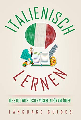 Italienisch lernen: die 3.000 wichtigsten Vokabeln für Anfänger (Bonus: zahlreiche Übungen inkl. Lösungen) (Italienisch lernen für Anfänger 3)