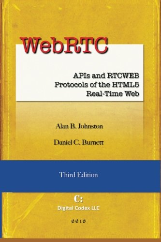WebRTC: APIs and RTCWEB Protocols of the HTML5 Real-Time Web, Third Edition