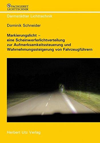 Markierungslicht – eine Scheinwerferlichtverteilung zur Aufmerksamkeitssteuerung und Wahrnehmungssteigerung von Fahrzeugführern (Darmstädter Lichttechnik)