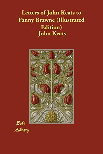 Letters of John Keats to Fanny Brawne (Illustrated Edition)