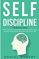 Self Discipline: This Book Includes: Achieve Your Goals Build Mental Toughness Develop Self Discipline Rewire Your Brain