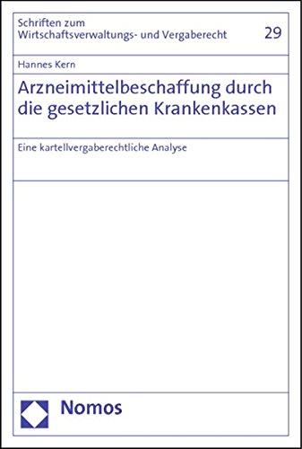 Arzneimittelbeschaffung durch die gesetzlichen Krankenkassen: Eine kartellvergaberechtliche Analyse (Schriften zum Wirtschaftsverwaltungs- und Vergaberecht)