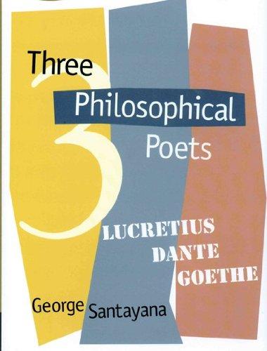 Three Philosophical Poets Lucretius, Dante, and Goethe [Annotated]