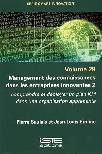 Management des connaissances dans les entreprises innovantes: Tome 2. Comprendre et déployer un plan KM dans une organisation apprenante