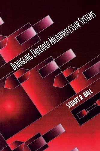 Compare Textbook Prices for Debugging Embedded Microprocessor Systems 1 Edition ISBN 9780750699907 by Ball, Stuart
