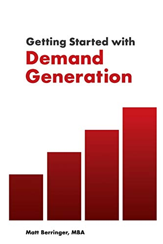 Getting Started with Demand Generation: Developing an All-Star Marketing Strategy to Supercharge Growth and Minimize Risk