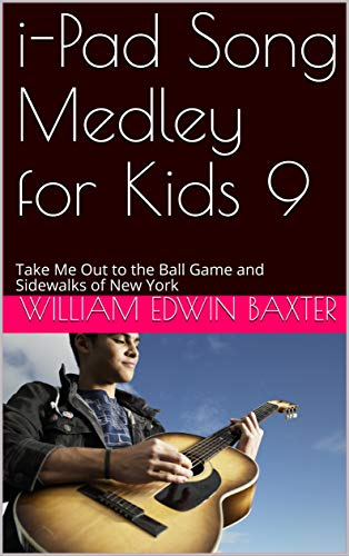 i-Pad Song Medley for Kids 9: Take Me Out to the Ball Game and Sidewalks of New York (i-Pad Songbooks)