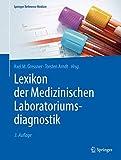 Lexikon der Medizinischen Laboratoriumsdiagnostik (Springer Reference Medizin) - Axel M. Gressner