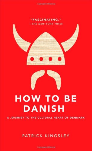 Compare Textbook Prices for How to Be Danish: A Journey to the Cultural Heart of Denmark First Edition Edition ISBN 9781476755489 by Kingsley, Patrick