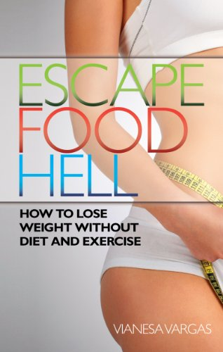 Escape Food Hell How To Lose Weight Without Diet And Exercise Kindle Edition By Vargas Vianesa Magnus Patricia Health Fitness Dieting Kindle Ebooks Amazon Com