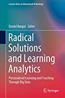 Radical Solutions and Learning Analytics: Personalised Learning and Teaching Through Big Data (Lecture Notes in Educational Technology)