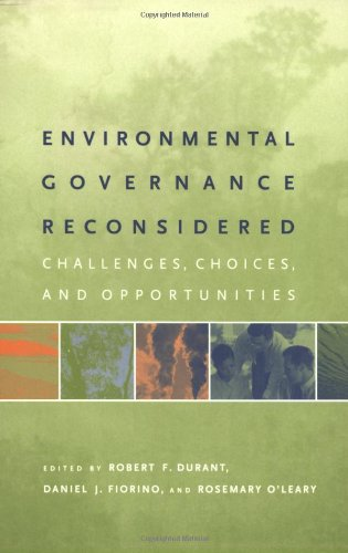 Environmental Governance Reconsidered: Challenges, Choices, and Opportunities (American and Comparative Environmental Po